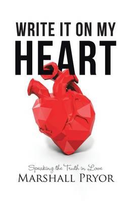 Write It On My Heart: Speaking the Truth in Love (Hardback)