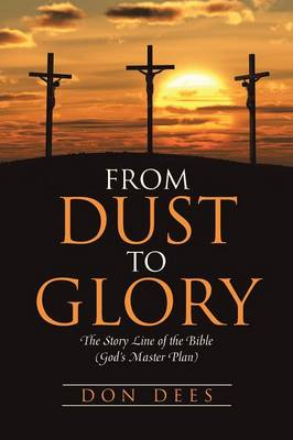From Dust to Glory: The Story Line of the Bible (God's Master Plan) (Paperback)