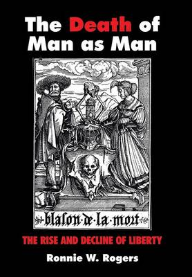 The Death of Man as Man: The Rise and Decline of Liberty (Hardback)