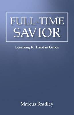 Full-Time Savior: Learning to Trust in Grace (Paperback)