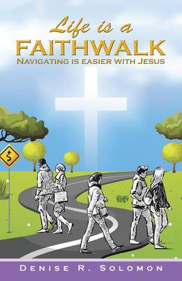 Life Is a Faithwalk: Navigating Is Easier with Jesus (Paperback)