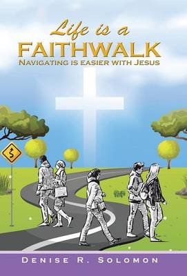 Life Is a Faithwalk: Navigating Is Easier with Jesus (Hardback)
