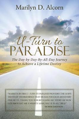 U-Turn to Paradise: The Day-By-Day-By-All-Day Journey to Achieve a Lifetime Destiny (Paperback)