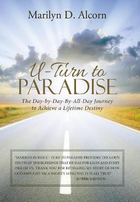 U-Turn to Paradise: The Day-By-Day-By-All-Day Journey to Achieve a Lifetime Destiny (Hardback)
