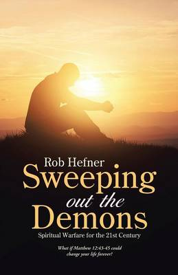 Sweeping Out the Demons: Spiritual Warfare for the 21st Century (Paperback)