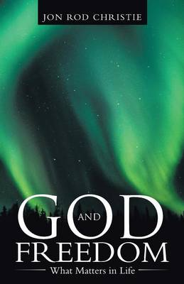 God and Freedom: What Matters in Life (Paperback)