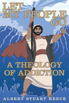 Let My People Go a Theology of Addiction (Paperback)
