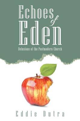 Echoes of Eden: Delusions of the Postmodern Church (Paperback)