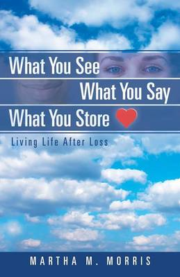 What You See What You Say What You Store: Living Life After Loss (Paperback)