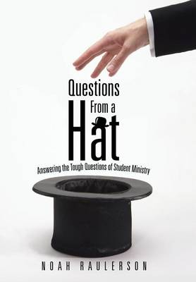 Questions from a Hat: Answering the Tough Questions of Student Ministry (Hardback)