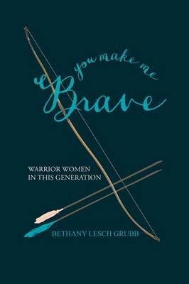 You Make Me Brave: Warrior Women in This Generation (Paperback)