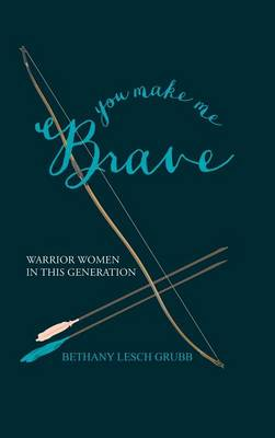 You Make Me Brave: Warrior Women in This Generation (Hardback)