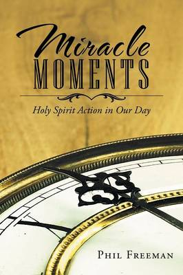 Miracle Moments: Holy Spirit Action in Our Day (Paperback)