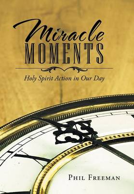 Miracle Moments: Holy Spirit Action in Our Day (Hardback)