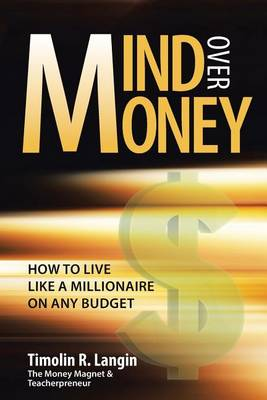Mind Over Money: How to Live Like a Millionaire on Any Budget (Paperback)