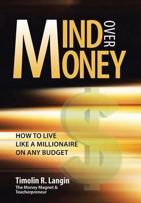Mind Over Money: How to Live Like a Millionaire on Any Budget (Hardback)