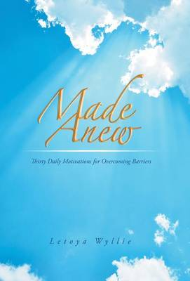 Made Anew: Thirty Daily Motivations for Overcoming Barriers (Hardback)