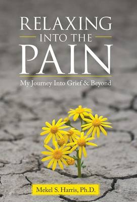 Relaxing Into the Pain: My Journey Into Grief & Beyond (Hardback)