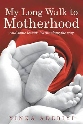 My Long Walk to Motherhood: And Some Lessons Learnt Along the Way (Paperback)
