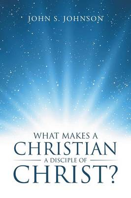 What Makes a Christian a Disciple of Christ? (Paperback)