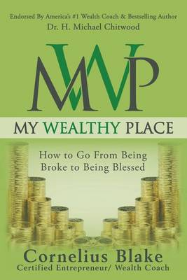My Wealthy Place: How to Go from Being Broke to Being Blessed (Paperback)