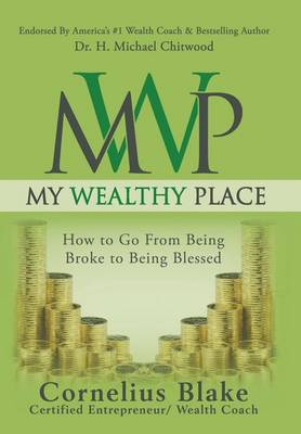My Wealthy Place: How to Go from Being Broke to Being Blessed (Hardback)