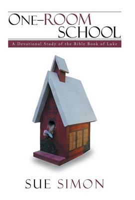 One-Room School: A Devotional Study of the Bible Book of Luke (Hardback)