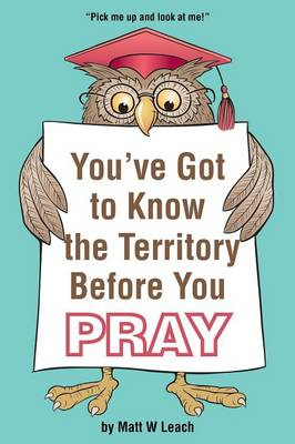 You've Got to Know the Territory Before You Pray (Paperback)