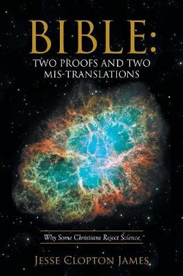 Bible: Two Proofs and Two Mis-Translations: Why Some Christians Reject Science (Paperback)