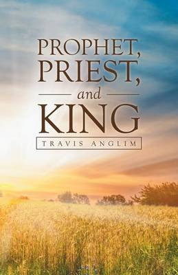 Prophet, Priest, and King (Paperback)