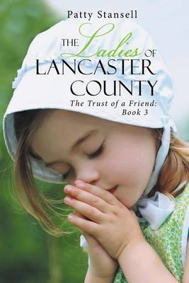 The Ladies of Lancaster County: The Trust of a Friend: Book 3 (Paperback)