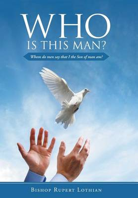 Who Is This Man?: Whom Do Men Say That I the Son of Man Am? (Hardback)