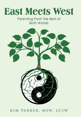 East Meets West: Parenting from the Best of Both Worlds (Hardback)