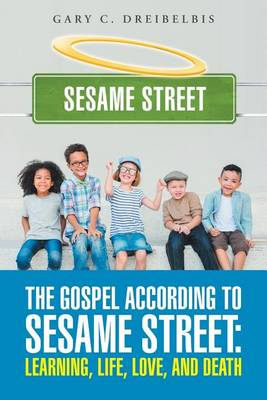 The Gospel According to Sesame Street: Learning, Life, Love, and Death (Paperback)