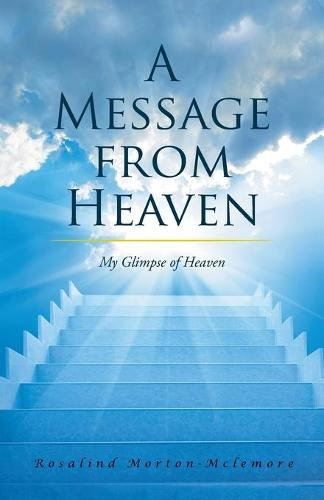 A Message from Heaven: My Glimpse of Heaven (Paperback)