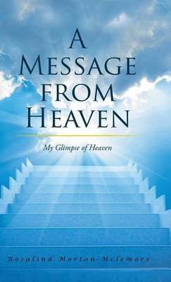 A Message from Heaven: My Glimpse of Heaven (Hardback)