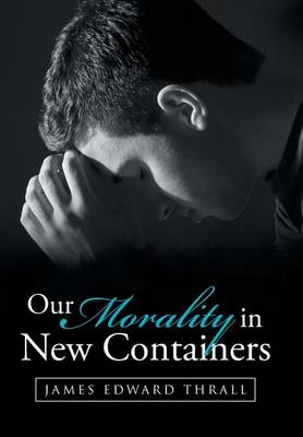 Our Morality in New Containers (Hardback)