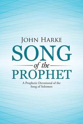 Song of the Prophet: A Prophetic Devotional of the Song of Solomon (Paperback)
