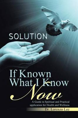 If Known What I Know Now: A Guide to Spiritual and Practical Application for Health and Wellness (Paperback)