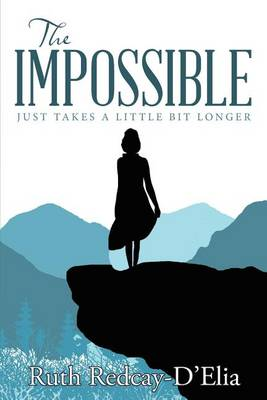 The Impossible: Just Takes a Little Bit Longer (Paperback)