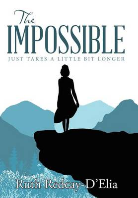 The Impossible: Just Takes a Little Bit Longer (Hardback)