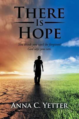 There Is Hope: You Think You Can't Be Forgiven? God Says You Can. (Paperback)