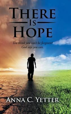 There Is Hope: You Think You Can't Be Forgiven? God Says You Can. (Hardback)