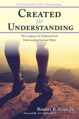 Created for Understanding: The Longing to Be Understood and Understanding God and Others (Paperback)