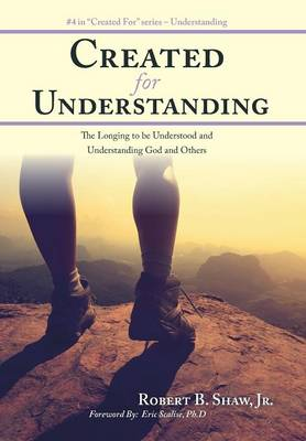 Created for Understanding: The Longing to Be Understood and Understanding God and Others (Hardback)
