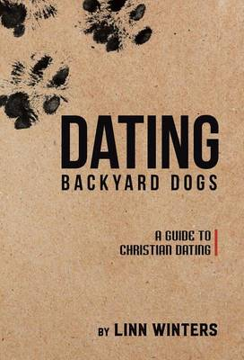 Dating Backyard Dogs: A Guide to Christian Dating (Hardback)