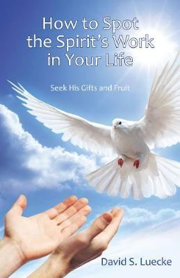 How to Spot the Spirit's Work in Your Life: Seek His Gifts and Fruit (Paperback)