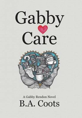 Gabby Care: A Gabby Rendon Novel (Hardback)