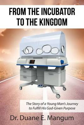 From the Incubator to the Kingdom: The Story of a Young Man's Journey to Fulfill His God-Given Purpose (Paperback)