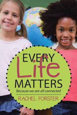 Every Life Matters: Because We Are All Connected (Paperback)